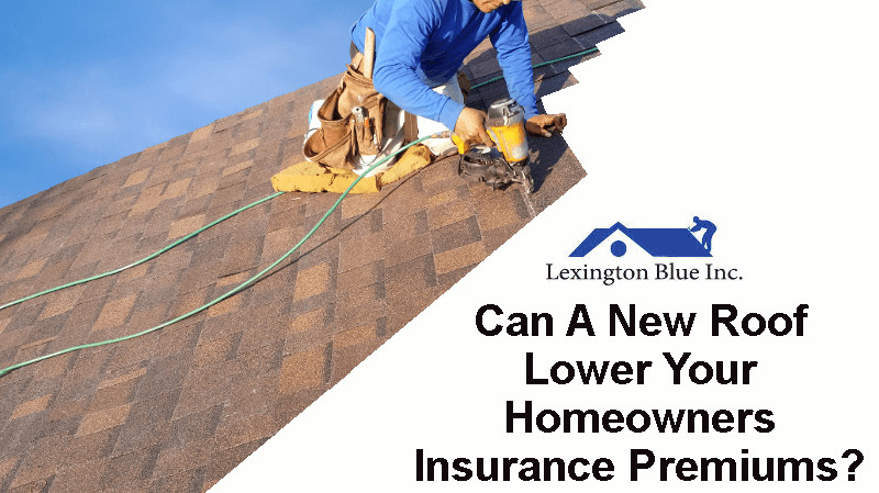 Can A New Roof Lower Your Homeowners Insurance Rates In Lexington, KY?